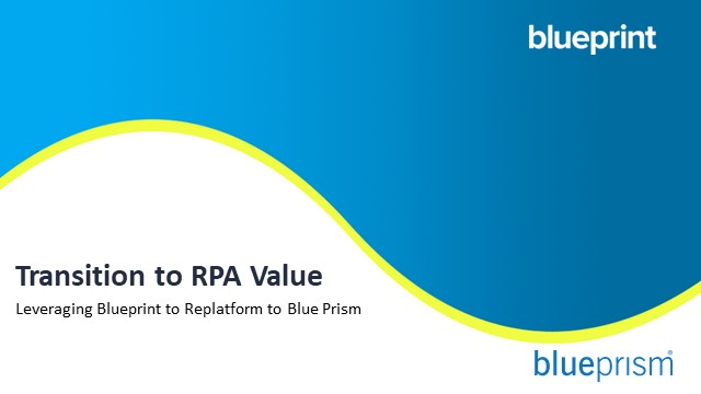 Transition to RPA Value: Leveraging Blueprint to Replatform to Blue Prism