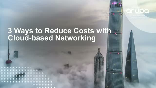 3 Ways to Reduce Costs with Cloud-based Networking