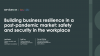 Building business resilience: safety and security in the workplace