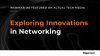 Exploring Innovations in Networking