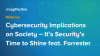 Cybersecurity Implications on Society – feat. Forrester