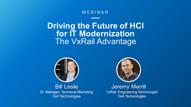 Driving the Future of HCI for IT Modernization: The VxRail Advantage