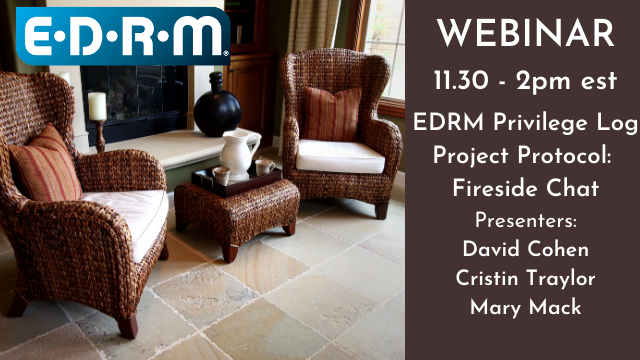 EDRM Privilege Log Protocol Project: Fireside Chat