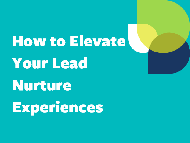 How to Elevate Your Lead Nurture Experiences