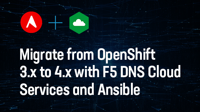 Migrate from OpenShift 3.x to 4.x with F5 DNS Cloud Services and Ansible