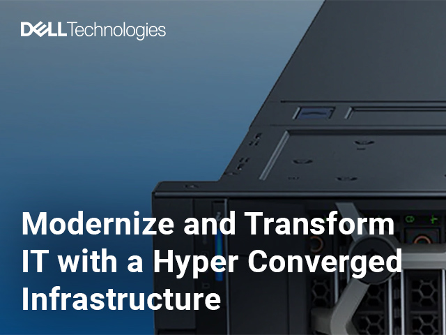 Modernize and Transform IT with a Hyper Converged Infrastructure