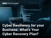 Cyber Resiliency for your Business: What's Your Cyber Recovery Plan?