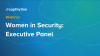 Women in Security: Executive Panel