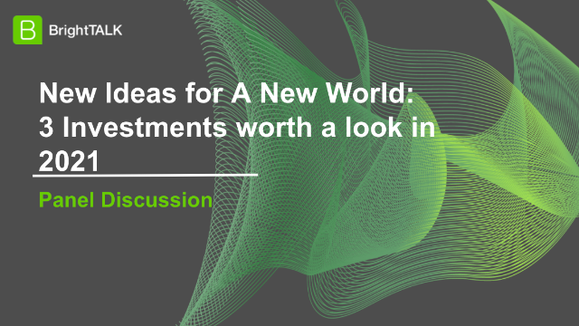 New Ideas for A New World:  3 Investments worth a look in 2021