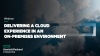Delivering a Cloud Experience in an On-Premises Environment