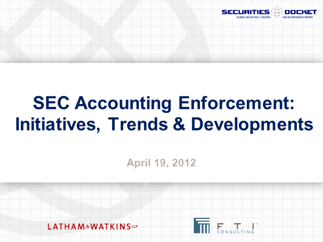 SEC Accounting Enforcement: Initiatives, Trends and Developments