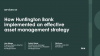 How Huntington Bank implemented an effective asset management strategy