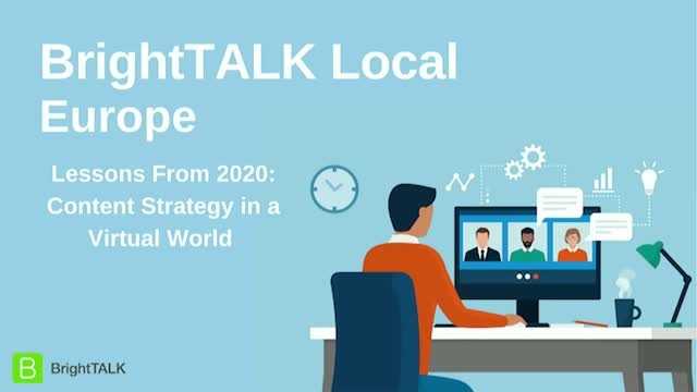 BrightTALK Local Europe: Lessons from 2020 Content Strategy in A Virtual World