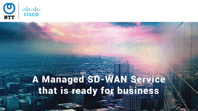 A Managed SD-WAN Service that is Ready for Business