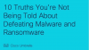 10 Truths You're Not Being Told About Defeating Malware and Ransomware