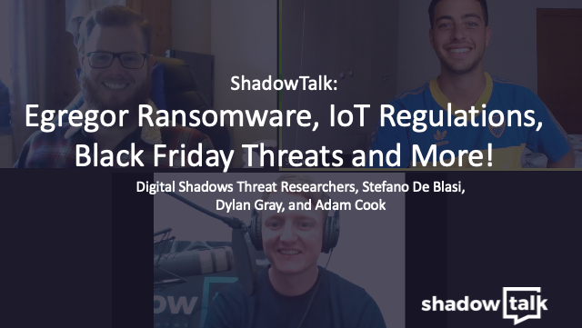 Podcast: Egregor Ransomware, IoT Regulations, Black Friday Threats and More!