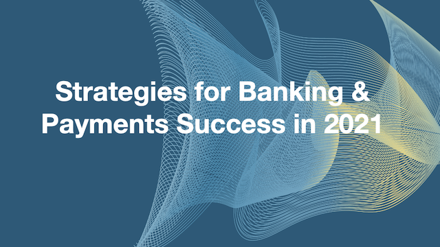 Strategies for Banking & Payments Success in 2021