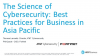 The Science of Cybersecurity: Best Practices for Business in Asia Pacific