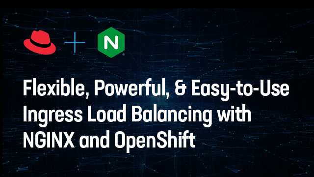 Flexible, Powerful, and Easy-to-Use Ingress Load Balancing w/NGINX & OpenShift
