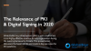 The Relevance of PKI and Digital Signing in 2020