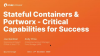 Stateful Containers & Portworx - Critical Capabilities for Success
