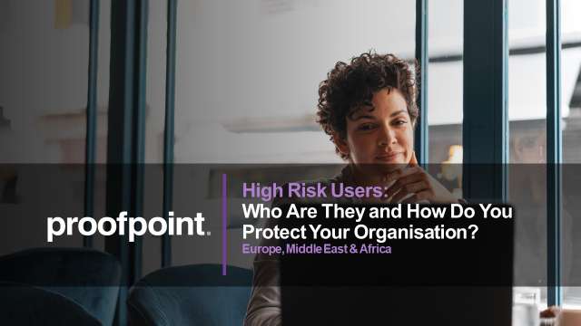 High Risk Users: Who Are They and How Do You Protect Your Organisation? EMEA