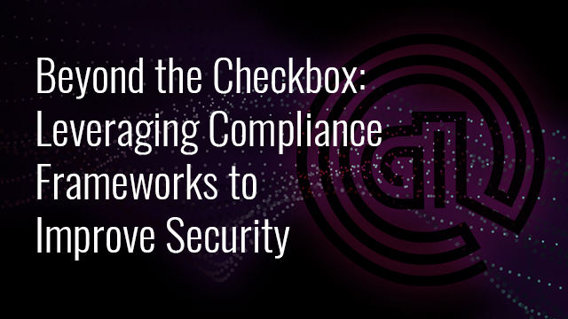 Beyond the Checkbox: Leveraging Compliance Frameworks to Improve Security (EMEA)