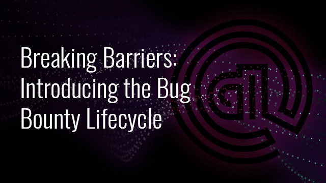 Breaking Barriers: Introducing the Bug Bounty Lifecycle (EMEA)