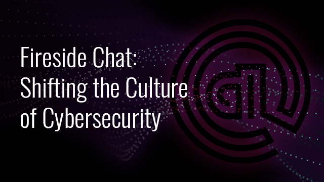 Fireside Chat: Shifting the Culture of Cybersecurity (NOAM)