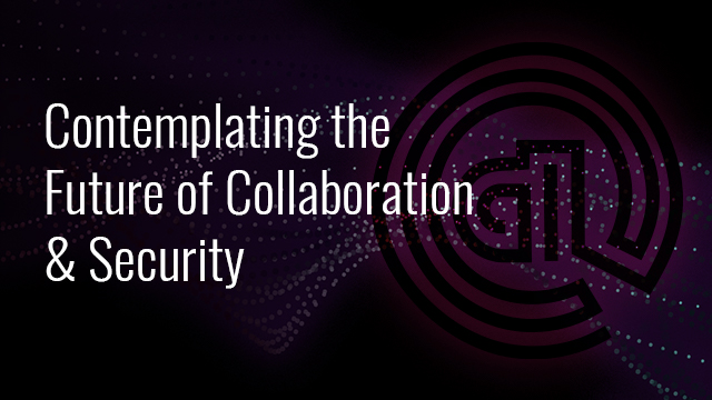 Contemplating the Future of Collaboration & Security (NOAM)