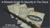 A Wizards Guide to Security in the Cloud