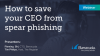 How to save your CEO from spear phishing