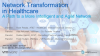 Network Transformation in Healthcare - A Path to Intelligent and Agile Networks