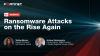 Ransomware Attacks on The Rise Again