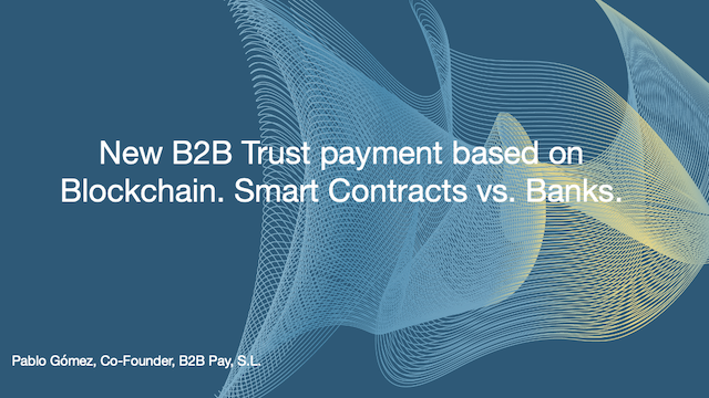 New B2B Trust payment based on Blockchain. Smart Contracts vs. Banks