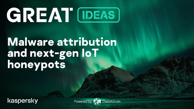 GReAT Ideas. Powered by SAS: malware attribution and next-gen IoT honeypots