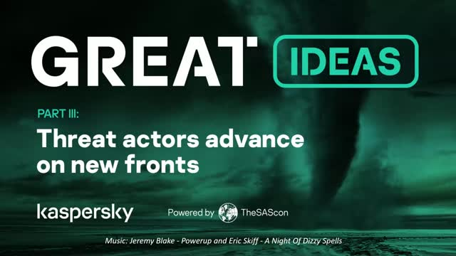 GReAT Ideas. Powered by SAS: threat actors advance on new fronts