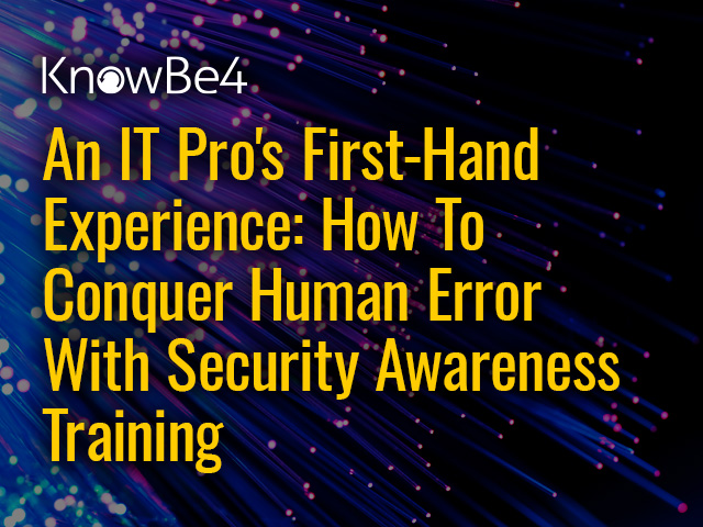 An IT Pro's Experience: How To Conquer Human Error With Security Training