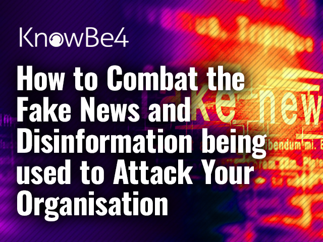 How to Combat Fake News & Disinformation being used to Attack Your Organisation