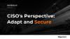 CISO's Perspective: Adapt and Secure