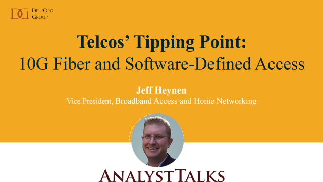Telcos' Tipping Point: 10G Fiber and Software-defined Access - Dell'Oro Group