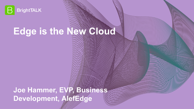 Edge is the New Cloud