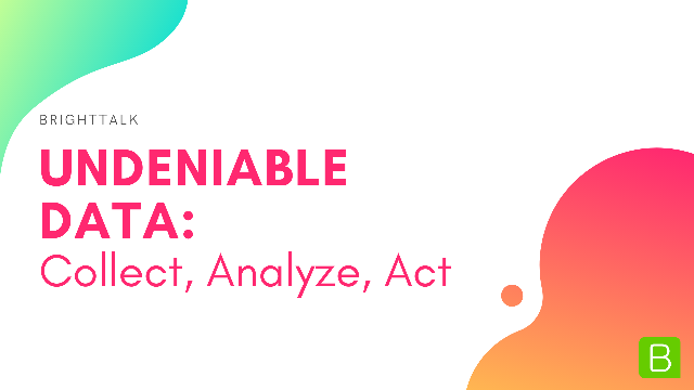 Undeniable Data: Collect, Analyze, Act