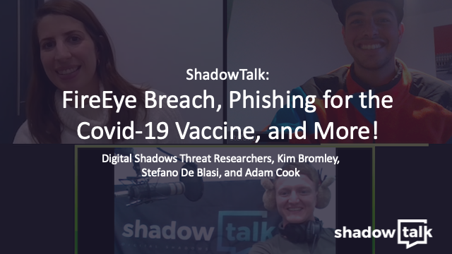 Podcast: FireEye Breach, Phishing for the Covid-19 Vaccine, and More!