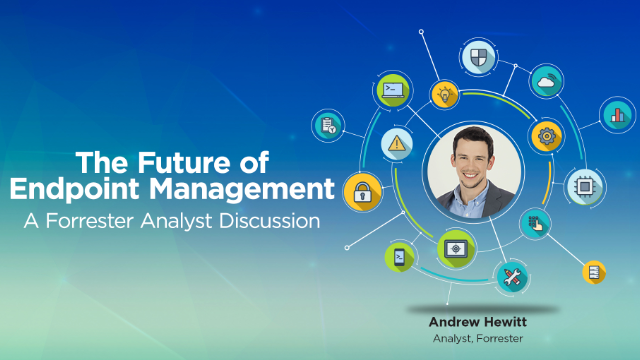 The Future of Unified Endpoint Management – Forrester Analyst Discussion