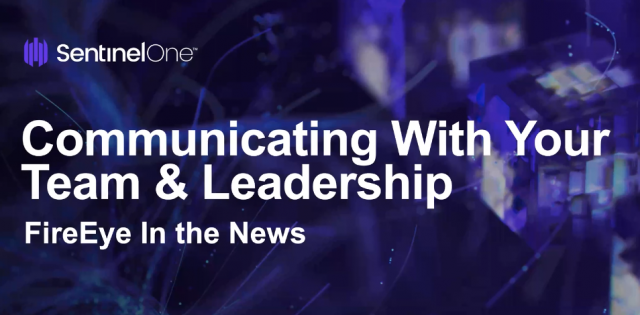 Communicating With Your Team & Leadership – FireEye in the News