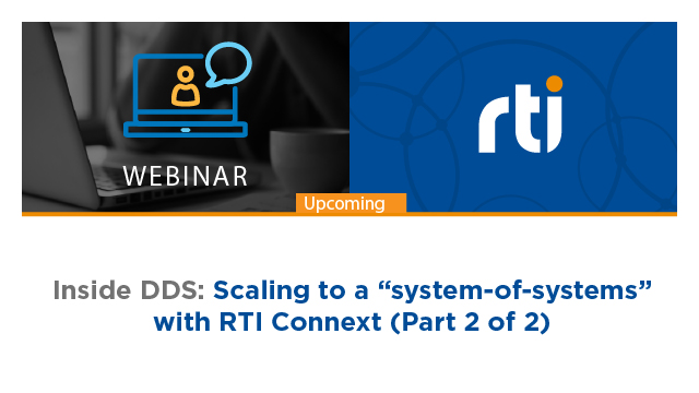 """Inside DDS: Scaling to a """"system-of-systems"""" with RTI Connext"""