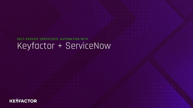 Self-Service Certificate Automation using Keyfactor and ServiceNow