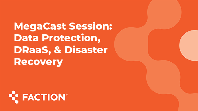 MegaCast Session: Data Protection, DRaaS, & Disaster Recovery