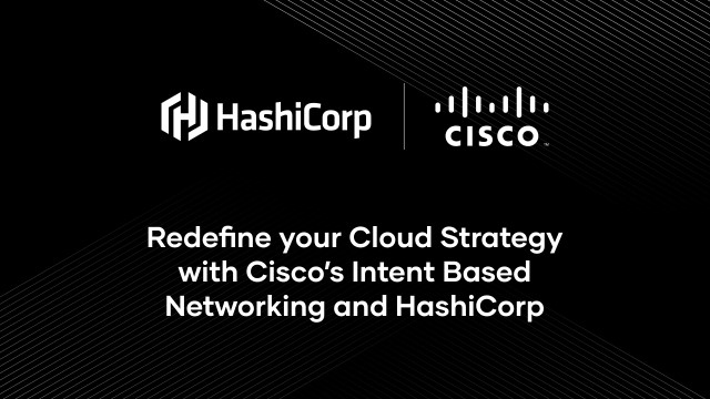 Redefine your cloud strategy with Cisco's Intent Based Networking and HashiCorp